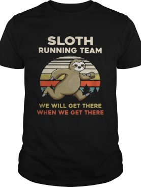 Vintage Sloth running team we will get there when we get there shirt