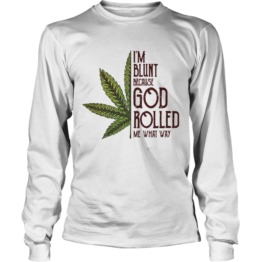 9e3cc4f7 Weed I'm blunt because God rolled me what way shirt - Trend T Shirt ...