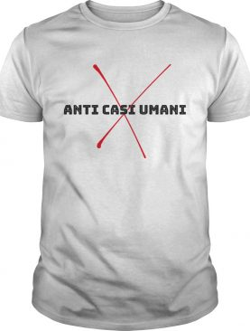 Anti casi umani shirt