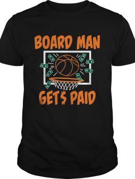Boardman Gets Paid Shirt