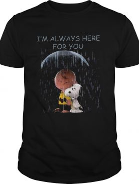 Charlie Brown and Snoopy Im always here for you shirt
