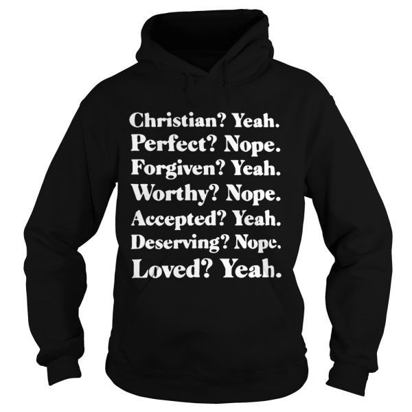 Christian yeah perfect nope forgiven yeah worthy nope Hoodie