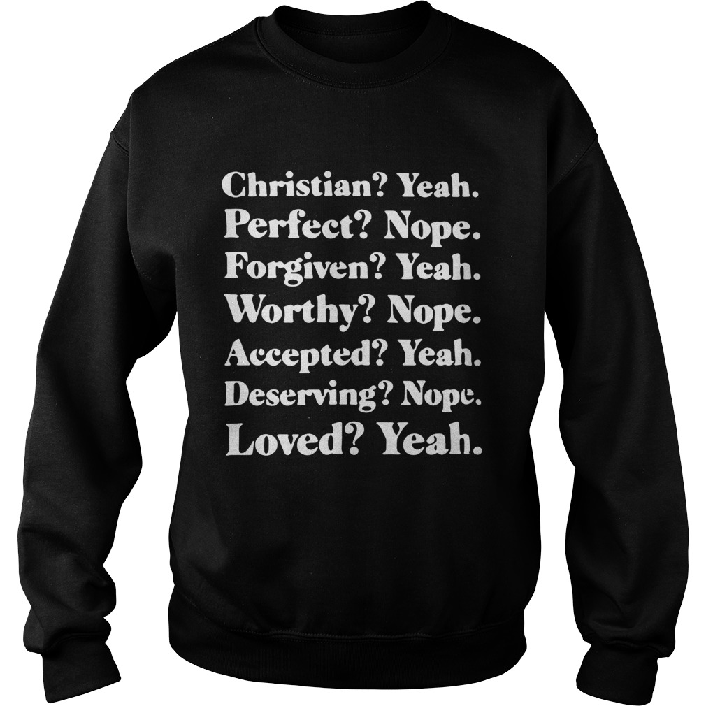 Christian yeah perfect nope forgiven yeah worthy nope Sweatshirt