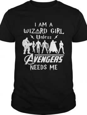 I am a wizard girl unless avengers need shirt