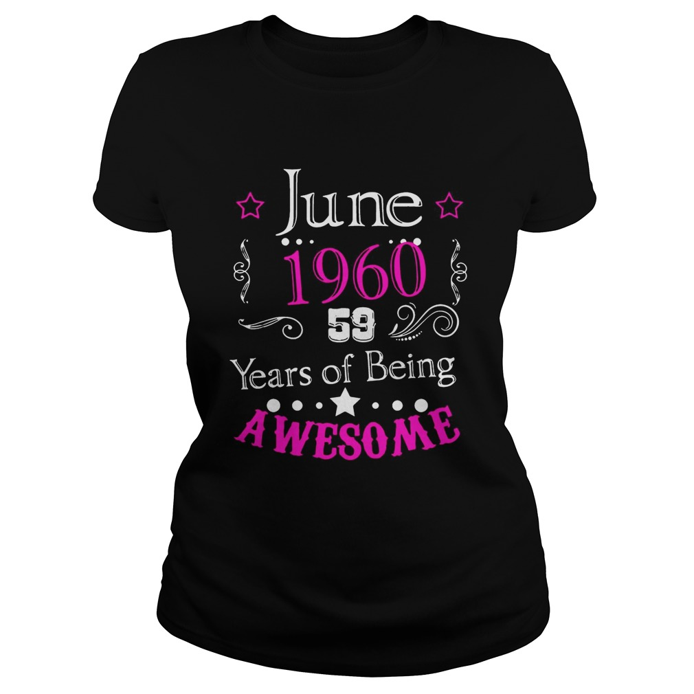 June 196059 year of being awesome Shirt Classic Ladies