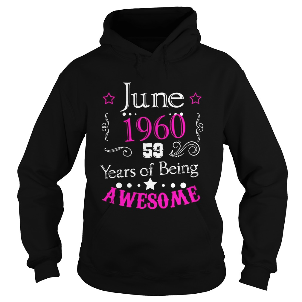 June 196059 year of being awesome Shirt Hoodie