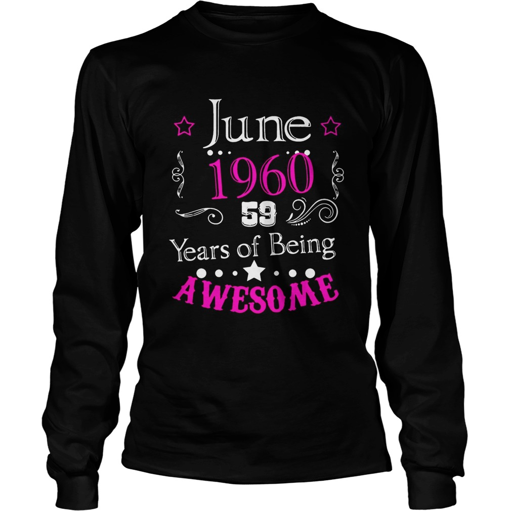 June 196059 year of being awesome Shirt LongSleeve