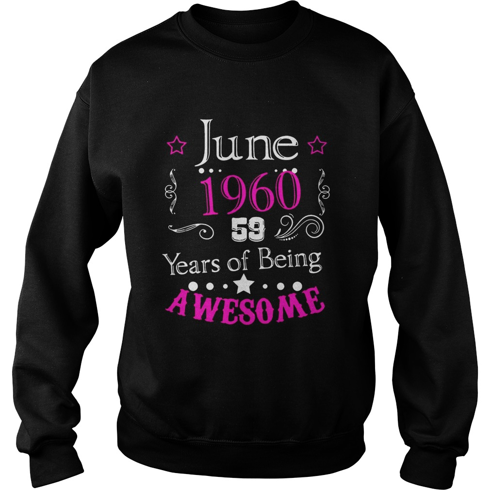 June 196059 year of being awesome Shirt Sweatshirt