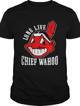 Long live chief wahoo shirt