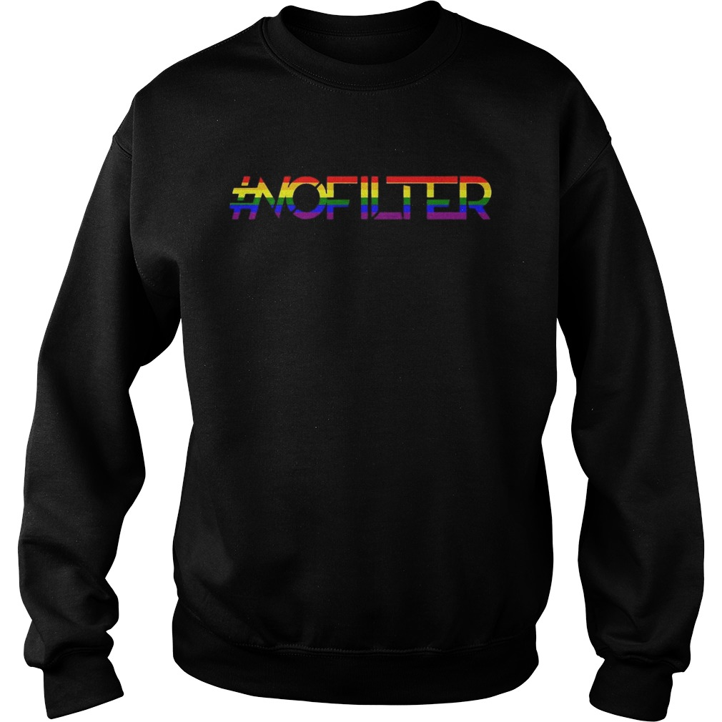No Filter Band Pride Shirt Sweatshirt