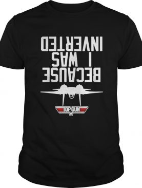 Official Because I Was Inverted Top Gun Shirt