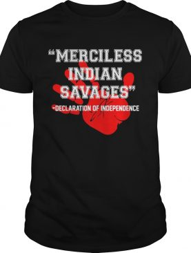Official Merciless Indian SavagesDeclaration Of Independence Red Hand Shirt