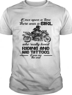 Once upon a time there was a girl who really loved Riding and had tattoos is was me shirt
