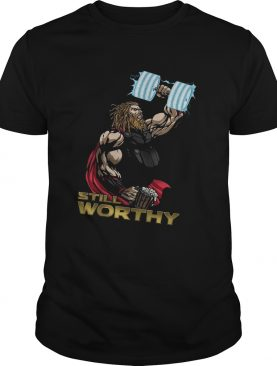 Still WorthyFunny Marvel Avengers Fitness Gym Fathor Dad Mightier Handsome Exceptional Fat Thor shirt