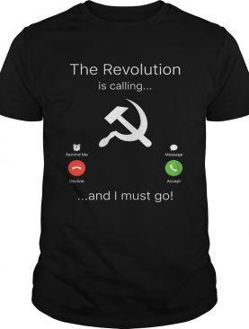 The Revolution is Calling I must go shirt