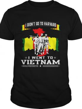 Veterant I didnt go to harvard I went to Vietnam shirt