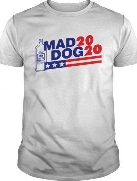 2020 Mad Dog for president shirt