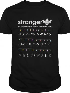 Adidas Stranger all day I dream about Upside Down Friends dont life shirt