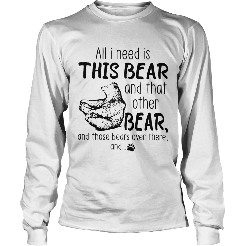All I need is this bear and that other bear  LongSleeve