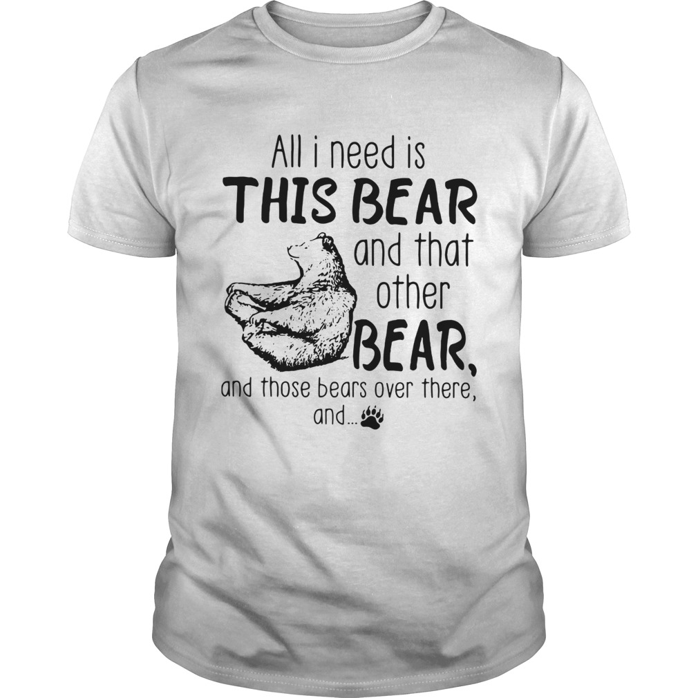 All I need is this bear and that other bear  Unisex