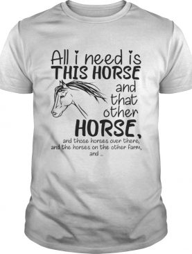 All i need is this Horse and that other Horse shirt