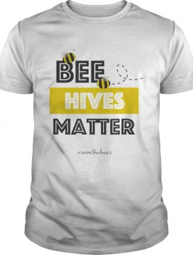 Bee Hives MatterHashtag Save The Bees Conservation shirt