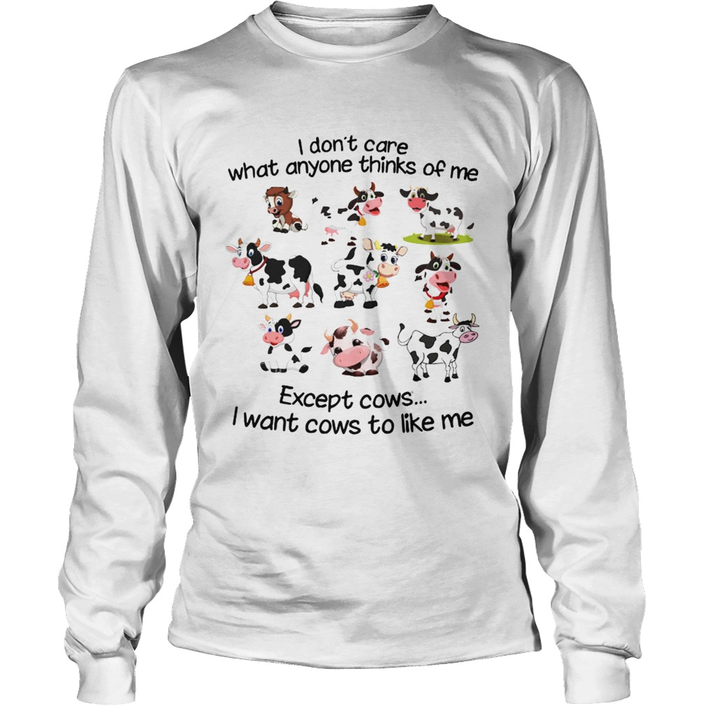 I dont care what anyone thinks of me I wan cows to like me LongSleeve