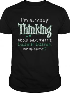 Im already thinking about next years Bulletin Boards dontjudgme shirt