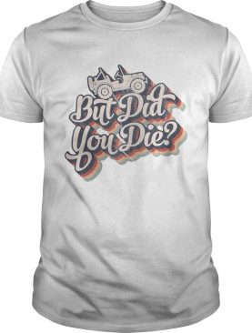 Jeep but did you die shirt