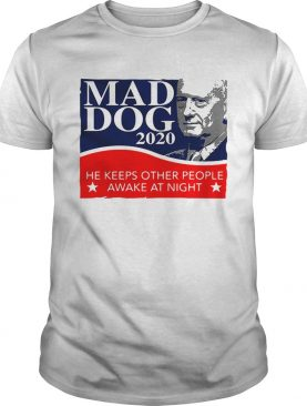 Mad Dog 2020 he keeps other people awake at night shirt