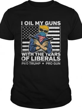 Official I Oil My Guns With The Tears Of Liberals Pro Trump Pro Guns American Flag shirt