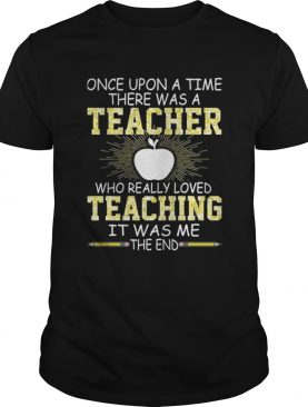 Once upon a time there was a teacher shirt