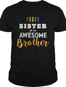 Original Proud Sister Of An Awesome Brother LGBT Pride shirt