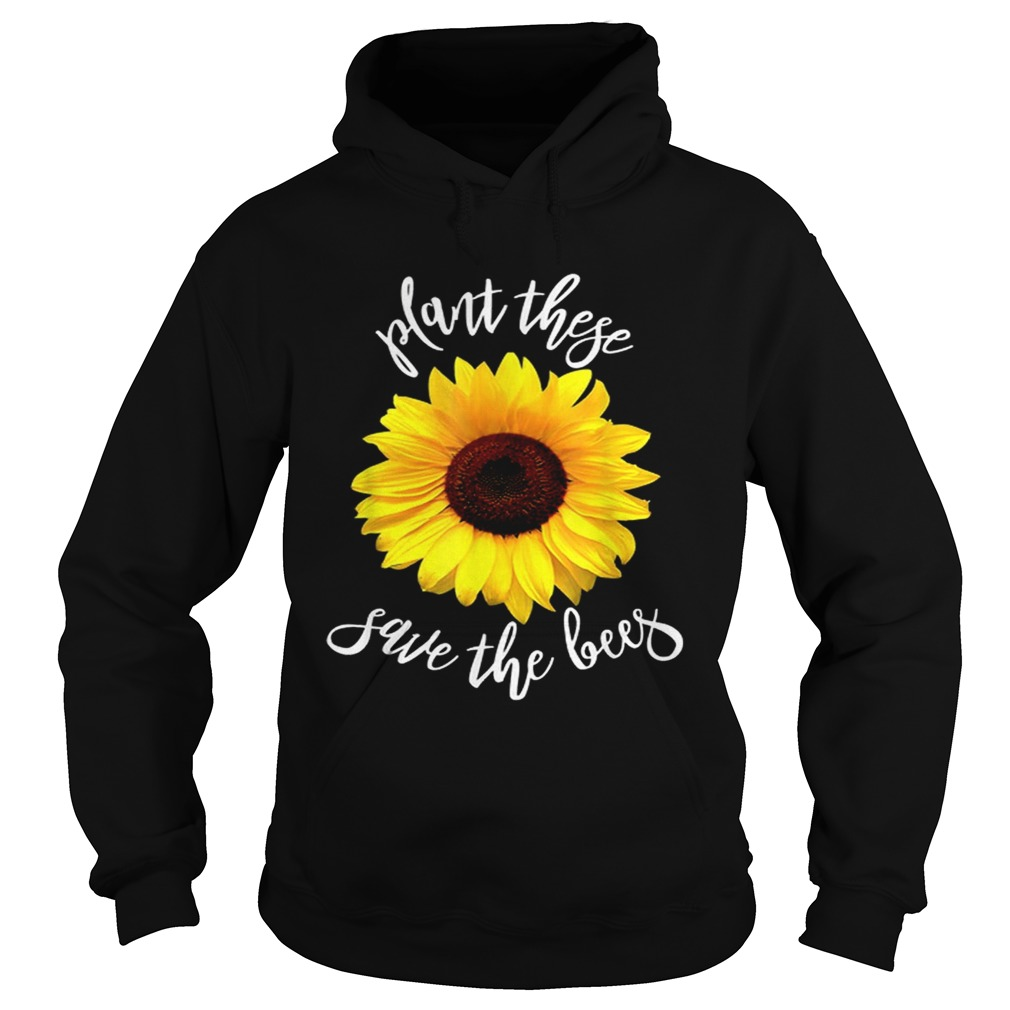 Plant These Save The Bees Sunflower Flowers Hoodie