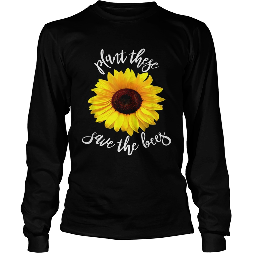 Plant These Save The Bees Sunflower Flowers LongSleeve