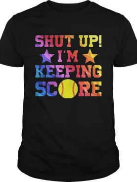 Shut Up Im Keeping Score Softball Tshirt