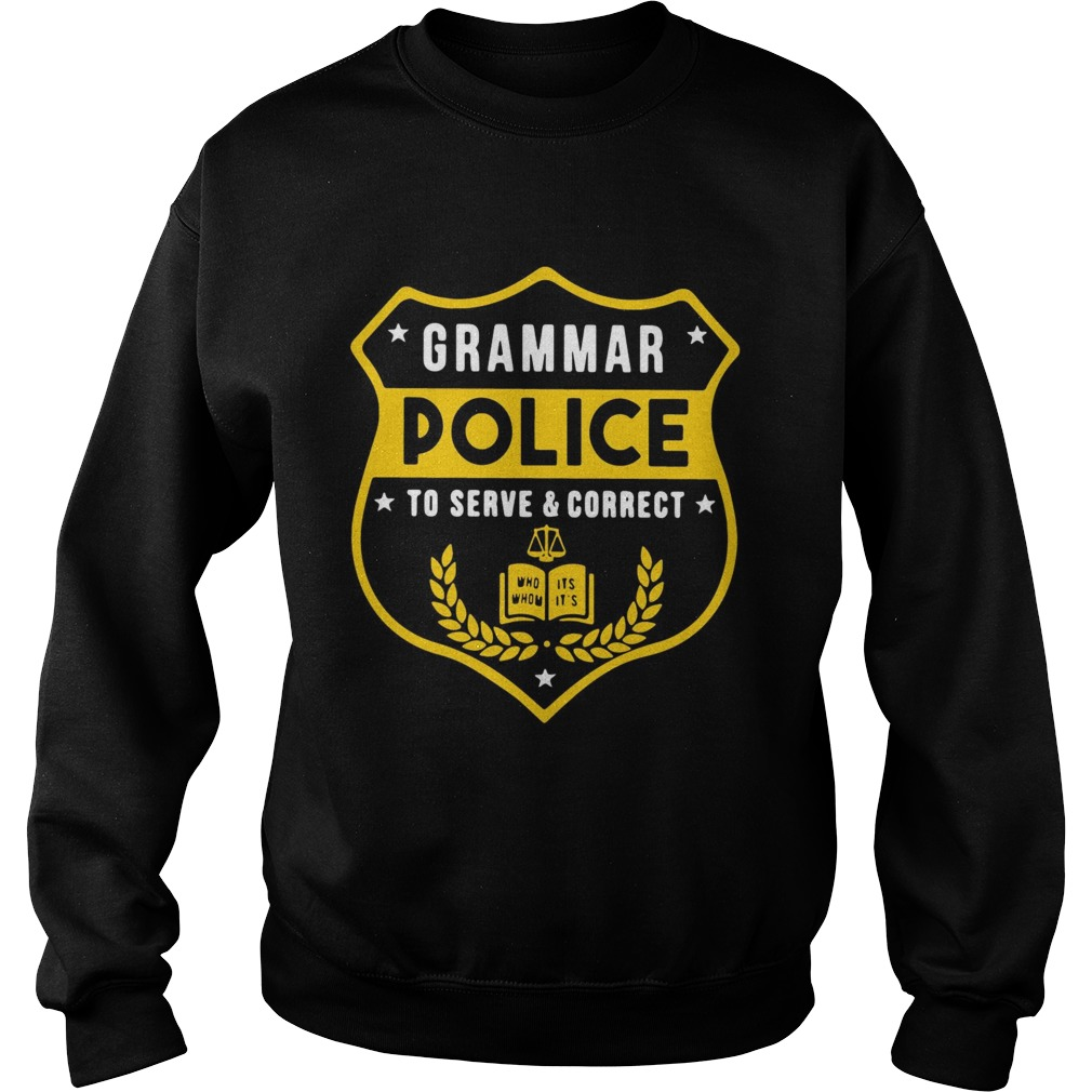 Grammar police to serve and correct t Sweatshirt