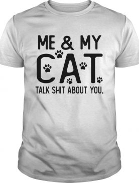 Me and my cat talk shit about you Paws shirt