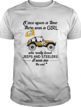 Once Upon A Time There Was A Girl Who Really Loved Jeeps And Steelers Tshirt