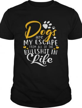 Sunflower dogs are my escape from all of the bullshit in life shirt