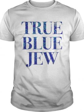 True Blue Jew AntiTrump Tee Shirt