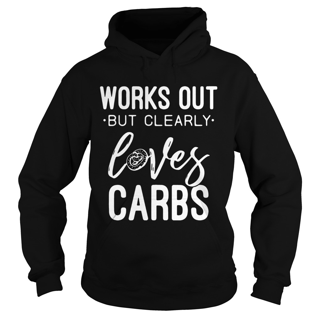 Works out but clearly loves carbs Hoodie