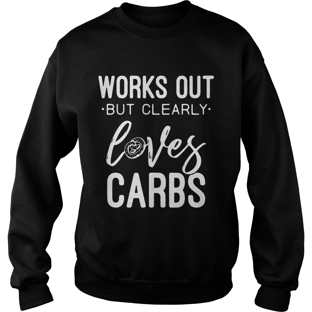 Works out but clearly loves carbs Sweatshirt