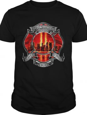 Firefighter We Will Never Forget 91101 Bravery Honor Sacrifice shirt