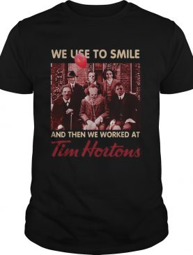 Horror characters we used to smile and then we worked at Tim Hortons shirt