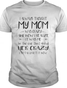 I always thought my mom was crazy and now I realize its was me im the one that drove her crazy sh