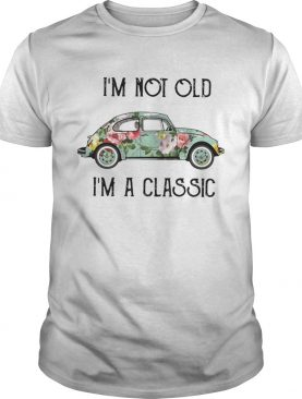 Im not old Im a classic floral Volkswagen Beetle shirt