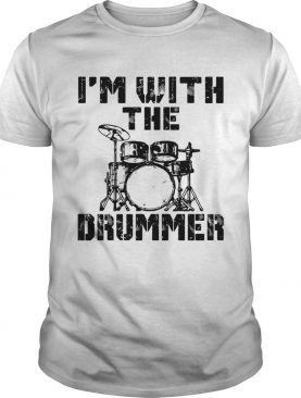 Im with the Drummer shirt