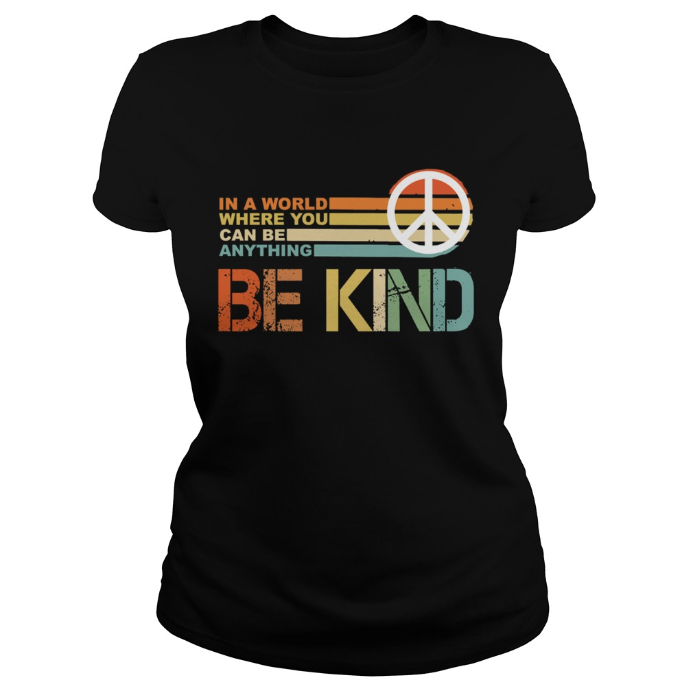 In a world where you can be anything Be Kind vintage Classic Ladies