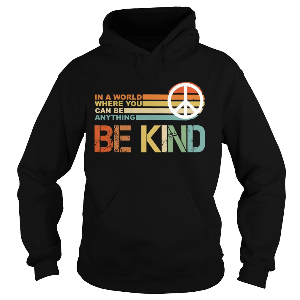 In a world where you can be anything Be Kind vintage Hoodie